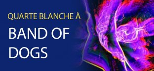 Quarte Blanche 2015 | 2019 Band of Dogs