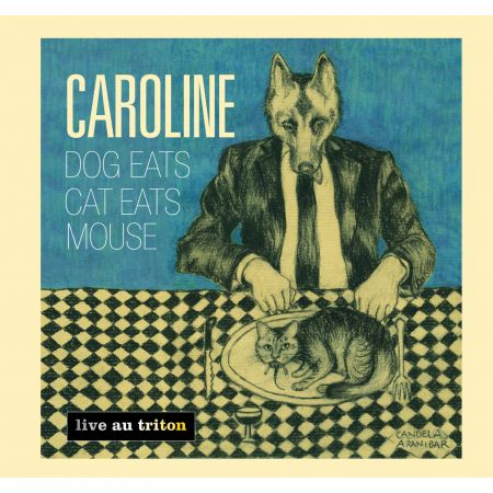 CAROLINE - Dogs eats cat eats mouse (CD audio)
