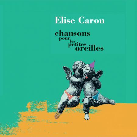 ELISE CARON - Chansons pour les petites oreilles