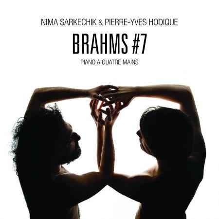 NIMA SARKECHIK & PIERRE-YVES HODIQUE - Brahms 7 (CD audio)