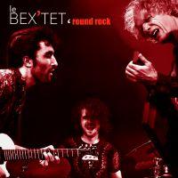 Le Bex'Tet - Round Rock (CD Audio)