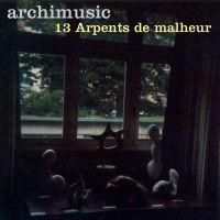 ARCHIMUSIC - 13 Arpents de malheur (CD audio)